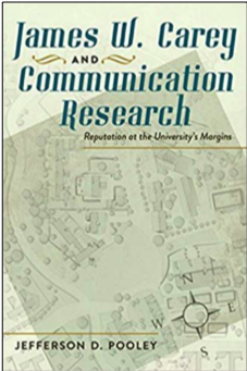 Jefferson D. Pooley, James W. Carey and Communication Research: Reputation at the University's Margins