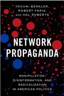 Yochai Benkler, Robert Faris, and Hal Roberts, Network Propaganda: Manipulation, Disinformation, and Radicalization in American Politics
