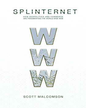 Scott Malcomson, Splinternet: How Geopolitics and Commerce Are Fragmenting the World Wide Web