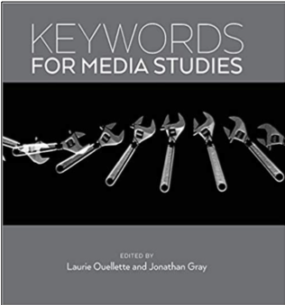 Laurie Ouellette and Jonathan Gray (Eds.), Keywords for Media Studies