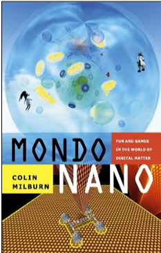 Colin Milburn, Mondo Nano: Fun and Games in the World of Digital Matter