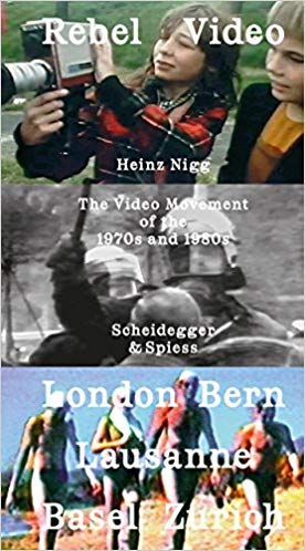 Heinz Nigg (Ed.), Rebel Video: The Video Movement of the 1970s and 1980s—London, Bern, Lausanne, Zürich, Basel,