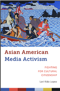 Lori Kido Lopez, Asian American Media Activism: Fighting for Cultural Citizenship