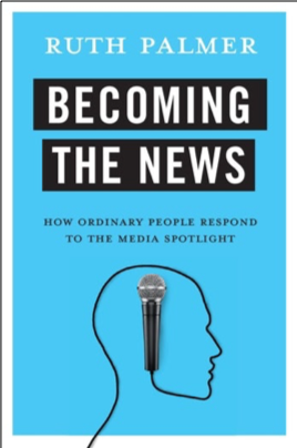 Ruth Palmer, Becoming the News: How Ordinary People Respond to the Media Spotlight
