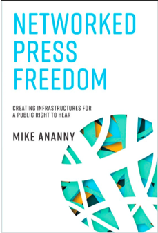 Mike Ananny, Networked Press Freedom: Creating Infrastructures for a Public Right to Hear