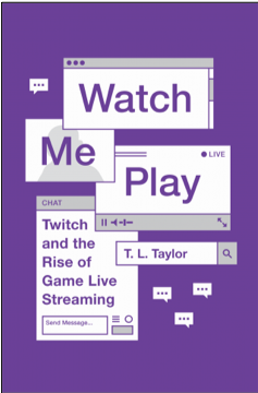 Watch Me Play: Twitch and the Rise of Game Live Streaming