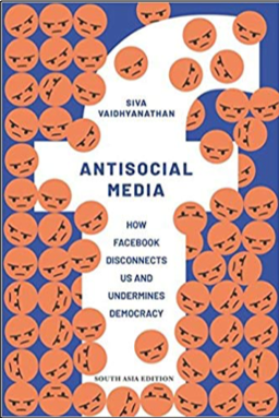 Siva Vaidhyanathan, Antisocial Media: How Facebook Disconnects Us and Undermines Democracy