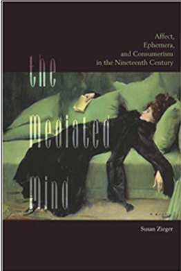 Susan Zieger, The Mediated Mind: Affect, Ephemera, and Consumerism in the Nineteenth Century