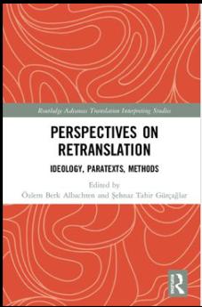 Özlem Berk Albachten and Şehnaz Tahir Gürçağlar (Eds.), Perspectives on Retranslation: Ideology, Paratexts, Methods