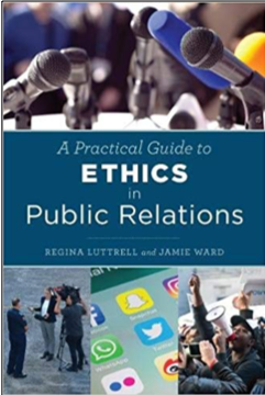 Regina Luttrell and Jamie Ward, A Practical Guide to Ethics in Public Relations
