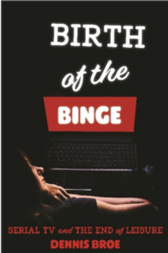 Dennis Broe, Birth of the Binge: Serial TV and the End of Leisure