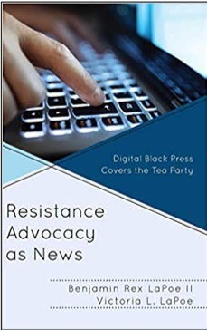 Benjamin Rex LaPoe II and Victoria L. LaPoe, Resistance Advocacy as News: Digital Black Press Covers the Tea Party