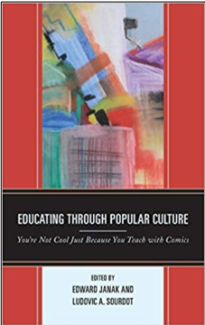 Edward Janak and Ludovic A. Sourdot (Eds.), Educating Through Popular Culture: You're Not Cool Just Because You Teach with Comics