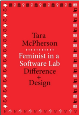 Tara McPherson, Feminist in a Software Lab: Difference and Design