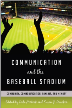 Dale Herbeck and Susan J. Drucker (Eds.), Communication and the Baseball Stadium: Community, Commodification, Fanship, and Memory