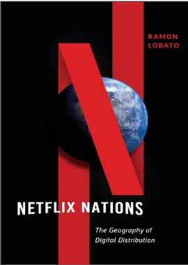 Ramon Lobato, Netflix Nations: The Geography of Digital Distribution