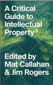 Mat Callahan and Jim Rogers (Eds.), A Critical Guide to Intellectual Property