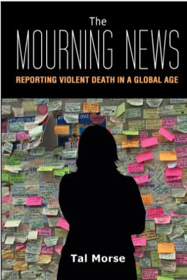 Tal Morse, The Mourning News: Reporting Violent Death in a Global Age