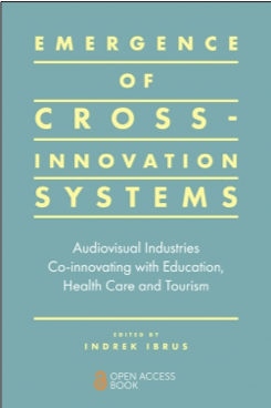 Indrek Ibrus (Ed.), Emergence of Cross-Innovation Systems: Audiovisual Industries Co-Innovating with Education, Health Care and Tourism