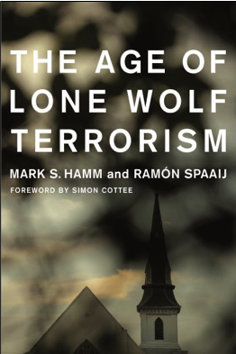 Mark S. Hamm and Ramón Spaaij, Hamm and Spaaij's The Age of Lone Wolf Terrorism