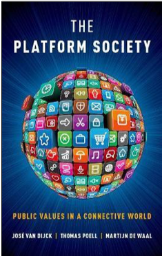 José van Dijck, Thomas Poell, and Martijn de Waal, The Platform Society: Public Values in a Connective World<