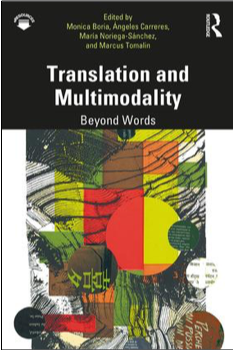 Monica Boria, Ángeles Carreres, Mara Noriega-Sánchez, and Marcus Tomalin, Translation and Multimodality: Beyond Words