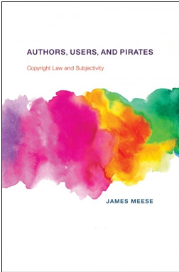 James Meese, Authors, Users, and Pirates: Copyright Law and Subjectivity