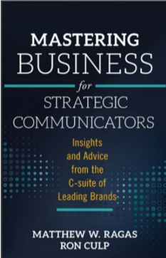 Matthew W. Ragas and Ron Culp, Mastering Business for Strategic Communication: Insights and Advice from the C-suite of Leading Brands