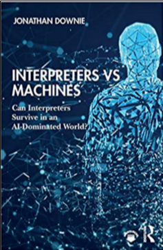 Jonathan Downie, Interpreters vs Machines: Can Interpreters Survive in an AI-Dominated World?