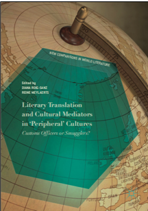 Diana Roig-Sanz and Reine Meylaerts (Eds.), Literary Translation and Cultural Mediators in 'Peripheral' Cultures: Customs Officers or Smugglers?