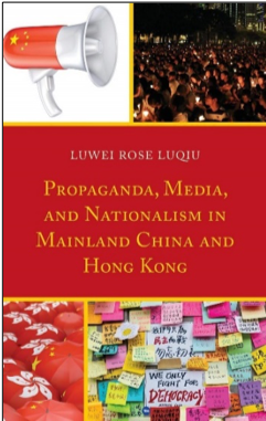 Luwei Rose Luqiu, Propaganda, Media, and Nationalism in Mainland China and Hong Kong