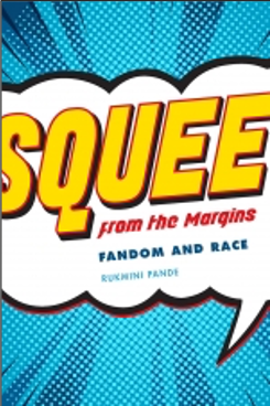 Rukmini Pande, Squee from the Margins: Fandom and Race
