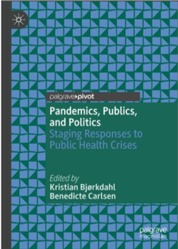 Kristian Bjørkdahl and Benedicte Carlsen, Pandemics, Publics, and Politics: Staging Responses to Public Health Crises