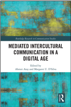 Ahmet Atay and Margaret U. D'Silva (Eds.), Mediated Intercultural Communication in a Digital Age