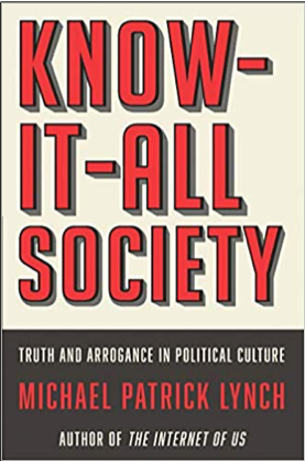 Michael Patrick Lynch, Know-It-All Society: Truth and Arrogance in Political Culture