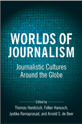 Thomas Hanitzsch, Folker Hanusch, Jyotika Ramaprasad, and Arnold S. de Beer (Eds.), Worlds of Journalism: Journalism Cultures Around the Globe