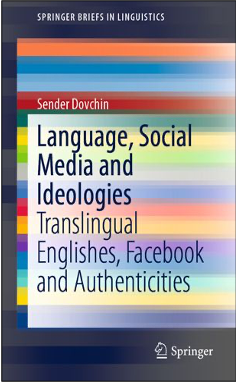 Sender Dovchin, Language, Social Media and Ideologies: Translingual Englishes, Facebook and Authenticities