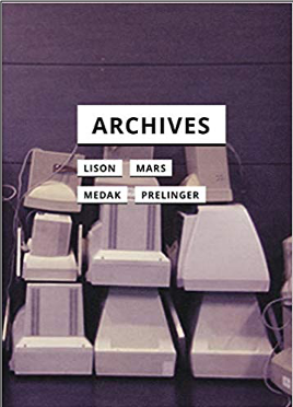 Andrew Lison, Marcell Mars, Tomislav Medak, and Rick Prelinger, Archives (In Search of Media)