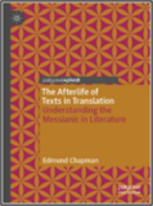 Edmund Chapman, The Afterlife of Texts in Translation: Understanding the Messianic in Literature