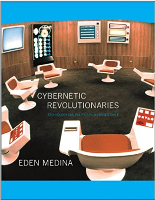 Eden Medina, Cybernetic Revolutionaries: Technology and Politics in Allende's Chile