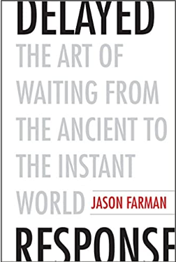 Jason Farman, Delayed Response: The Art of Waiting from the Ancient to the Instant World