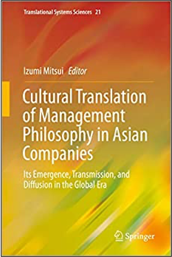 Izumi Mitsui (Ed.), Cultural Translation of Management Philosophy in Asian Companies: Its Emergence, Transmission, and Diffusion in the Global Era,