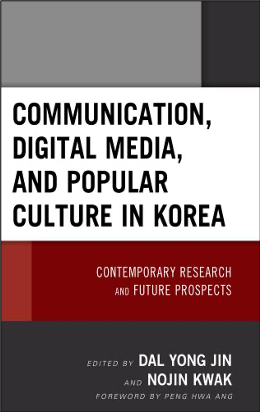 Dal Yong Jin and Nojin Kwak (Eds.), Communication, Digital Media, and Popular Culture in Korea: Contemporary Research and Future Prospects