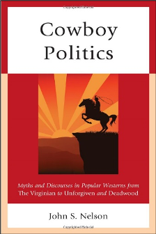 John S. Nelson, Cowboy Politics: Myths and Discourses in Popular Westerns from The Virginian to Unforgiven and Deadwood