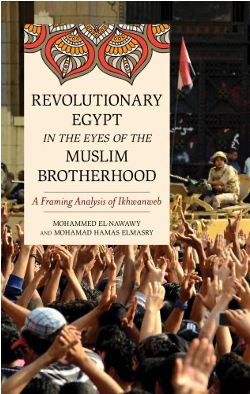 Mohammed el-Nawawy and Mohamad Hamas Elmasry, Revolutionary Egypt: In the Eyes of the Muslim Brotherhood. A Framing Analysis of Ikhwanweb