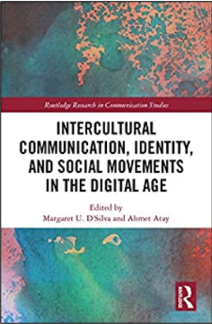 Margaret U. D'Silva and Ahmet Atay (Eds.), Intercultural Communication, Identity, and Social Movements in the Digital Age