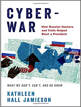 Kathleen Hall Jamieson, Cyberwar: How Russian Hackers and Trolls Helped Elect a President: What We Don't, Can't and Do Know