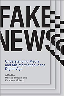 Melissa Zimdars and Kembrew McLeod, Fake News: Understanding Media and Misinformation in the Digital Age