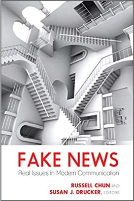 Russell Chun and Susan J. Drucker (Eds.), Fake News: Real Issues in Modern Communication
