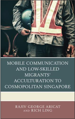 Rajiv George Aricat and Rich Ling, Mobile Communication and Low-Skilled Migrants' Acculturation to Cosmopolitan Singapore